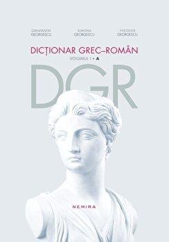 Dictionar grec-roman. Volumul I/Constantin Georgescu, Simona Georgescu, Theodor Georgescu de la Nemira