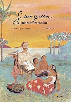 Gauguin si culorile tropicelor/Octavia Monaco, Berenice Capatti, Eva Adami de la Vellant