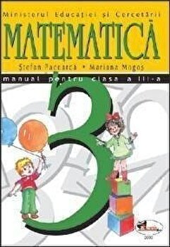 Matematica. Manual clasa a III-a/Stefan Pacearca, Mariana Mogos