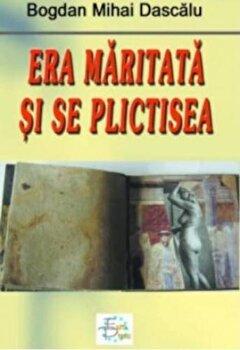 Era maritata si se plicitisea/Bogdan Mihai Dascalu de la EuroPress