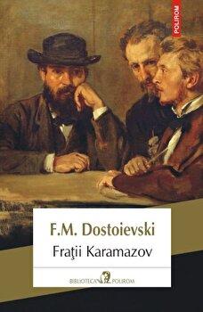 Fratii Karamazov (editia 2018)/F.M. Dostoievski de la Polirom