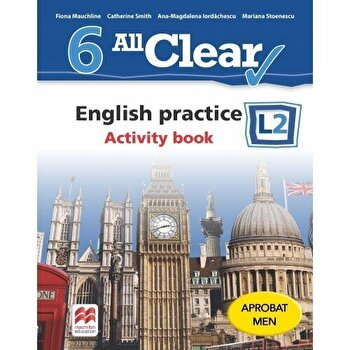 All Clear. English practice. Activity book. L2. Auxiliar pentru clasa a-VI-a/Fiona Mauchline, Catherine Smith, Ana-Magdalena Iordachescu, Corina Gabriela Cigan de la Litera educational