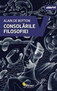 Consolarile filosofiei/Alain de Botton de la Vellant