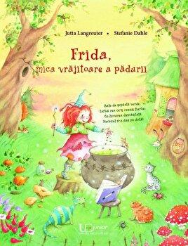 Frida, mica vrajitoare a padurii/Jutta Langreuter, Stefanie Dahle de la Univers Enciclopedic Books