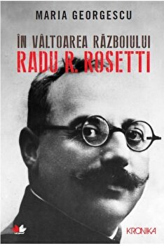 In valtoarea razboiului – Radu R. Rosetti/Maria Georgescu de la Litera
