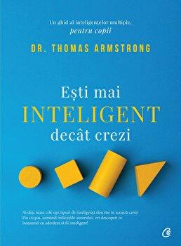 Esti mai inteligent decat crezi. Ed a II-a/Dr. Thomas Armstrong de la Curtea Veche