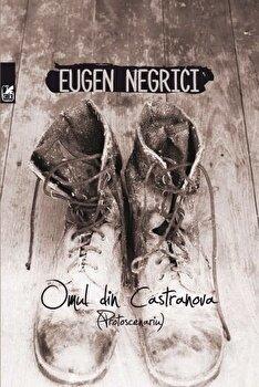 Omul din Castranova (Protoscenariu)/Eugen Negrici de la Cartea Romaneasca
