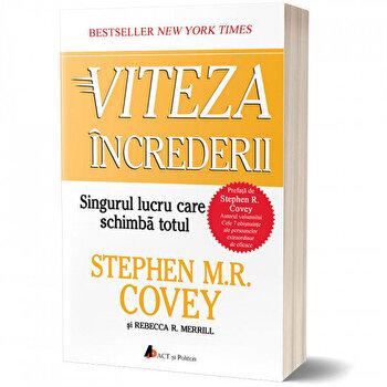 Viteza increderii: Singurul lucru care schimba totul/Stephen M.R. Covey, Rebecca R. Merrill de la Act si Politon