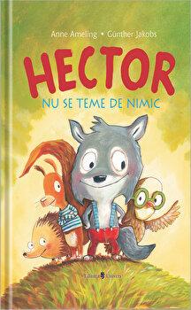 Hector nu se teme de nimic/Anne Ameling, Gunther Jakobs de la Univers