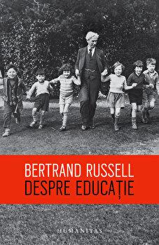Despre educatie/Bertrand Russell de la Humanitas