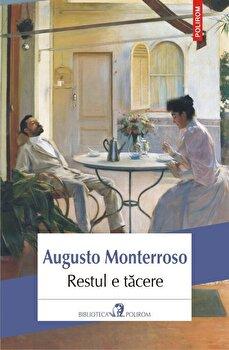 Restul e tacere/Augusto Monterroso