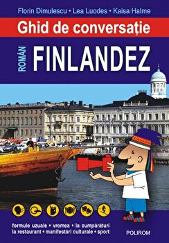 Ghid de conversatie roman-finlandez/Florin Dimulescu, Lea Luodes, Kaisa Halme de la Polirom