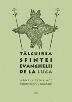 Talcuirea Sfintei Evanghelii de la Luca/Sfantul Teofilact al Bulgariei de la Sophia