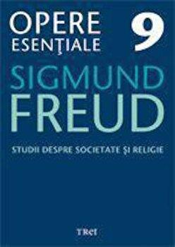 Opere Esentiale, vol. 9 – Studii despre societate si religie/Sigmund Freud de la Trei