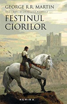 Festinul ciorilor (Saga Cantec de gheata si foc, partea a IV-a, ed. 2017)/George R R. Martin de la Nemira