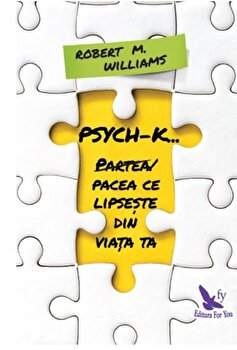 Psych-k. Partea/pacea ce lipseste din viata ta!/Robert M. Williams de la For you