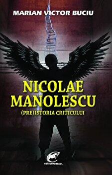 Nicolae Manolescu. (Pre)istoria criticului/Marian Victor Buciu de la Contemporanul