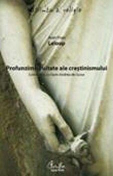 Profunzimile uitate ale crestinismului/Jean Yves Leloup