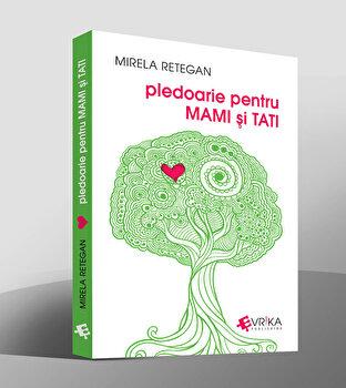 Pledoarie pentru mami si tati/Mirela Retegan de la Evrika Publishing