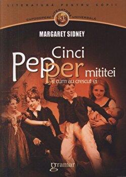 Cinci Pepper mititei si cum au crescut ei/Margaret Sidney de la Gramar