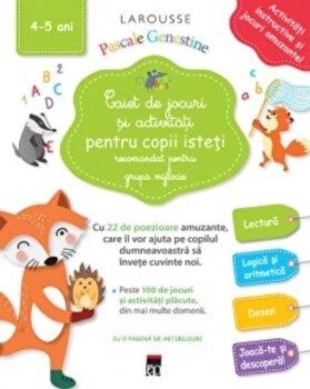 Caiet de jocuri si activitati pentru copii isteti (grupa mijlocie)/Larousse de la RAO