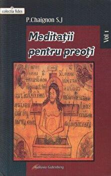 Meditatii pentru preoti. Vol. 1/P.Chaignon