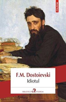 Idiotul (Editia 2018)/F.M. Dostoievski de la Polirom