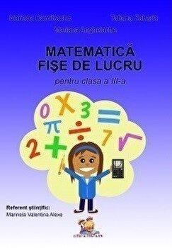 Matematica. Fise de lucru pentru clasa a III-a/Mariana Dumitrache, Tatiana Zaharia, Mariana Anghelache de la Lizuka Educativ