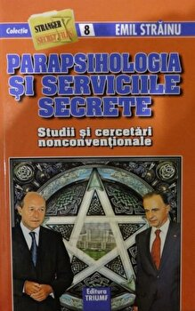 Parapsihologia si serviciile secrete. Studii si cercetari nonconventionale, nr. 8/Emil Strainu