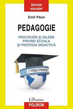 Pedagogie. Provocari si dileme privind scoala si profesia didactica/Emil Paun de la Polirom
