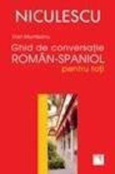 Ghid de conversatie roman-spaniol pentru toti/Dan Munteanu de la Niculescu