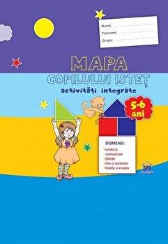 Mapa copilului istet. activitati integrate. Grupa Mare. 5-6 ani/Stefania Antonovici, Cosmina Nicula, Alice Gitan de la DPH