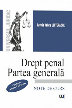 Drept penal. Partea generala. Note de curs – conform noului cod penal/Lavinia Lefterache de la Universul Juridic