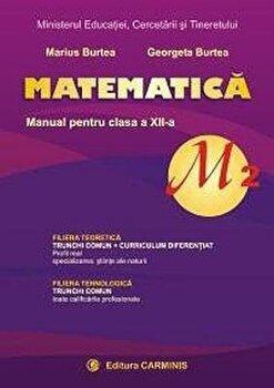 Matematica M2. Manual pentru clasa a XII-a/ Marius Burtea, Georgeta Burtea de la Carminis