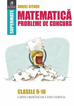 Matematica. Probleme de concurs – cls.9-10/Daniel Sitaru de la Cartea Romaneasca