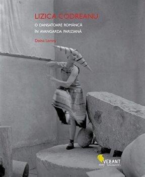 Lizica Codreanu. O dansatoare romanca in avangarda pariziana/Doina Lemny de la Vellant