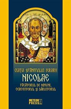 Viata Sfantului Ierarh Nicolae. Facatorul de minuni, ocrotitorul si daruitorul/*** de la Meteor Press