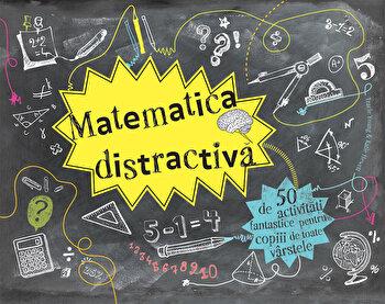Matematica distractiva 50 de activitati fantastice/Tracie Young, Katie Hewett de la DPH