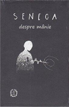 Despre Manie/Seneca Lucius Annaeus de la Seneca