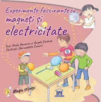 Experimente fascinante cu magneti si electricitate/Paula Navarro, Angels Jimenez de la DPH