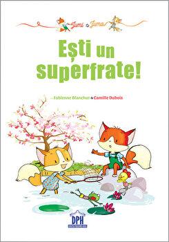 Jumi si Juma: Esti un superfrate!/Fabienne Blanchut, Camille Dubois de la DIDACTICA PUBLISHING HOUSE
