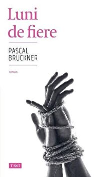 Luni de fiere/Pascal Bruckner de la Trei