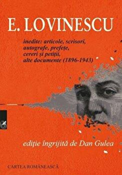 Inedite: articole, scrisori, autografe, prefete, cereri si petitii, alte documente (1896-1943)/Eugen Lovinescu