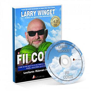 Fii coios – Cum sa nu mai fii o victima si sa iti recuperezi viata, afacerea si echilibrul/Larry Winget de la Act si Politon