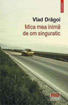 Mica mea inima de om singuratic/Vlad Dragoi de la Polirom