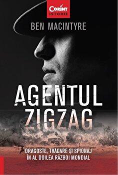 Agentul Zigzag. Dragoste, tradare si spionaj in al Doilea Razboi Mondial/Ben Macintyre de la Corint