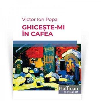 Ghiceste-mi in cafea/Victor Ion Popa de la Hoffman