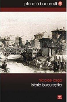 Istoria Bucurestilor/Nicolae Iorga