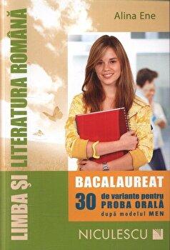 Limba si literatura romana. Bacalaureat. 30 de variante pentru proba orala dupa modelul MEN/Alina Ene de la Niculescu