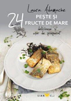 Peste si fructe de mare. 24 de retete delicioase si usor de preparat/Laura Adamache